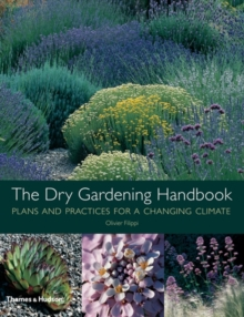 The Dry Gardening Handbook : Plants and Practices for a Changing Climate, Hardback