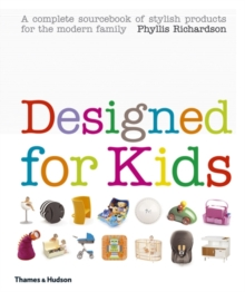 Designed for Kids : A Complete Sourcebook of Stylish Products for the Modern Family, Hardback