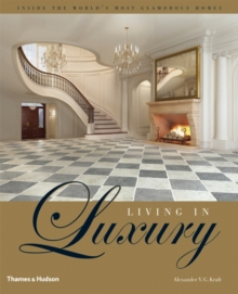 Living in Luxury : Inside the World's Most Glamorous Homes, Hardback
