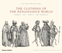 The Clothing of the Renaissance World : Europe . Asia . Africa . The Americas: Cesare Vecellio's Habiti Antichi Et Moderni, Hardback Book