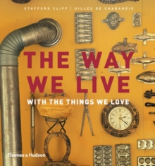 The Way We Live : With the Things We Love, Hardback