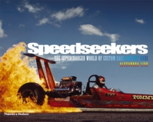 Speedseekers : The Supercharged World of Custom Cars and Hot Rods, Hardback Book