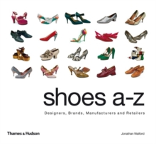 Shoes A-Z : Designers, Brands, Manufacturers and Retailers, Hardback Book