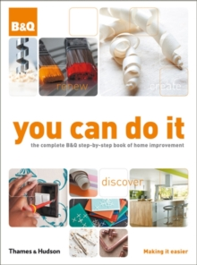 You Can Do it : The Complete B&Q Step-by-step Book of Home Improvement, Hardback