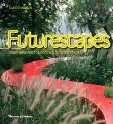 Futurescapes : Designers for Tomorrow's Outdoor Spaces, Hardback