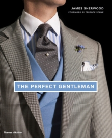 The Perfect Gentleman : The Pursuit of Timeless Elegance and Style in London, Hardback