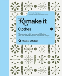Remake it: Clothes : The Essential Guide to Resourceful Fashion With Over 500 Tricks, Tips and Inspirational Designs, Hardback Book