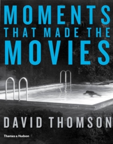 Moments That Made the Movies, Hardback