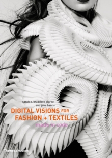 Digital Visions for Fashion + Textiles : Made in Code, Hardback