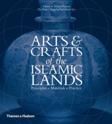 Arts and Crafts of the Islamic Lands : Principles Materials Practice, Hardback Book