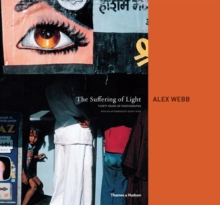 The Suffering of Light : Thirty Years of Photographs by Alex Webb, Hardback