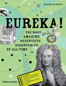 Eureka! : The Most Amazing Scientific Discoveries of All Time, Hardback Book