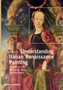 Understanding Italian Renaissance Painting : A Guide to the Artists, Ideas and Key Works, Paperback