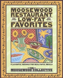 Moosewood Restaurant Low-fat Favorites : Flavorful Recipes for Healthful Meals, Paperback Book