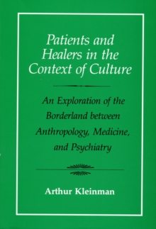 Patients and Healers in the Context of Culture : An Exploration of the Borderland Between Anthropology, Medicine and Psychiatry, Paperback