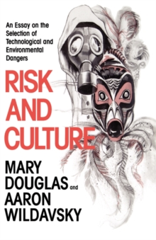 Risk and Culture : An Essay on the Selection of Technological and Environmental Dangers, Paperback Book