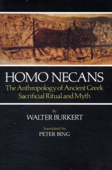 Homo Necans : The Anthropology of Ancient Greek Sacrificial Ritual and Myth, Paperback Book