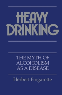 Heavy Drinking : The Myth of Alcoholism as a Disease, Paperback