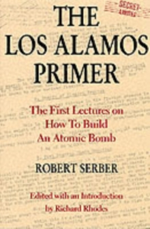 The Los Alamos Primer : The First Lectures on How to Build an Atomic Bomb, Hardback Book