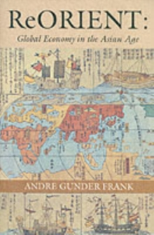 ReORIENT : Global Economy in the Asian Age, Paperback