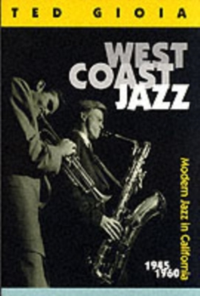 West Coast Jazz : Modern Jazz in California, 1945-1960, Paperback