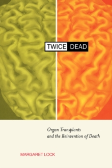 Twice Dead : Organ Transplants and the Reinvention of Death, Paperback