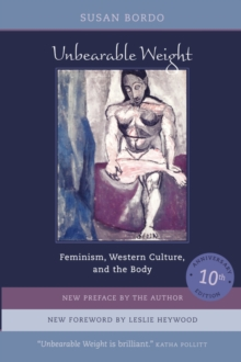 Unbearable Weight : Feminism, Western Culture, and the Body, Paperback Book