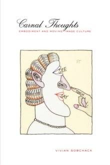 Carnal Thoughts : Embodiment and Moving Image Culture, Paperback