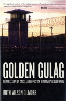 Golden Gulag : Prisons, Surplus, Crisis, and Opposition in Globalizing California, Paperback