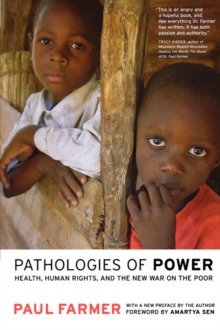Pathologies of Power : Health, Human Rights and the New War on the Poor With a New Preface by the Author, Paperback