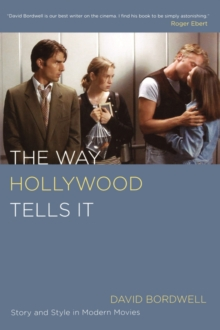 The Way Hollywood Tells It : Story and Style in Modern Movies, Paperback