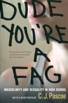 Dude, You're a Fag : Masculinity and Sexuality in High School, Paperback
