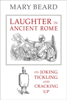 Laughter in Ancient Rome : On Joking, Tickling, and Cracking Up, Hardback