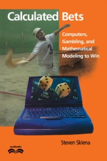 Calculated Bets : Computers, Gambling, and Mathematical Modeling to Win, Paperback