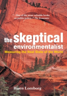 The Skeptical Environmentalist : Measuring the Real State of the World, Paperback
