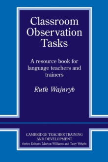 Classroom Observation Tasks : A Resource Book for Language Teachers and Trainers, Paperback Book