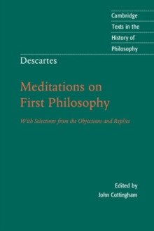 Descartes: Meditations on First Philosophy : With Selections from the Objections and Replies, Paperback