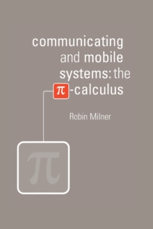 Communicating and Mobile Systems : The Pi Calculus, Paperback
