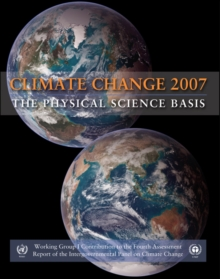 Climate Change 2007 - the Physical Science Basis : Working Group I Contribution to the Fourth Assessment Report of the IPCC, Paperback
