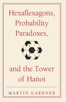 Hexaflexagons, Probability Paradoxes and the Tower of Hanoi : Martin Gardner's First Book of Mathematical Puzzles and Games, Paperback