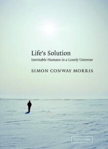 Life's Solution : Inevitable Humans in a Lonely Universe, Hardback