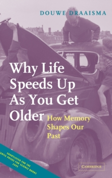 Why Life Speeds Up as You Get Older : How Memory Shapes Our Past, Hardback