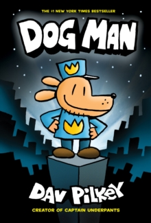 The Adventures of Dog Man: Dog Man, Hardback
