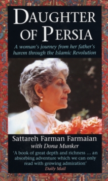 Daughter of Persia : A Woman's Journey from Her Father's Harem Through the Islamic Revolution, Paperback