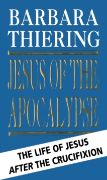 Jesus of the Apocalypse : The Life of Jesus After the Crucifixion, Paperback Book