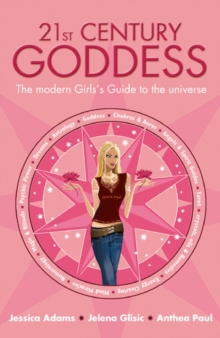 21st Century Goddess : The Modern Girl's Guide to the Universe, Paperback