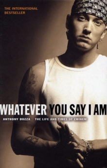 Whatever You Say I am : The Life and Times of Eminem, Paperback