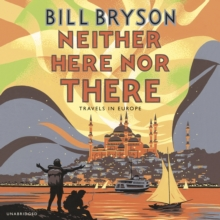 Neither Here Nor There : Travels in Europe, CD-Audio Book