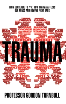 Trauma : From Lockerbie to 7/7: How Trauma Affects Our Minds and How We Fight Back, Paperback Book