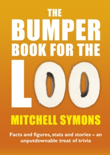 The Bumper Book for the Loo : Facts and Figures, Stats and Stories - an Unputdownable Treat of Trivia, Paperback